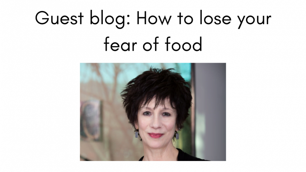 Guest blog: How to lose your fear of food
