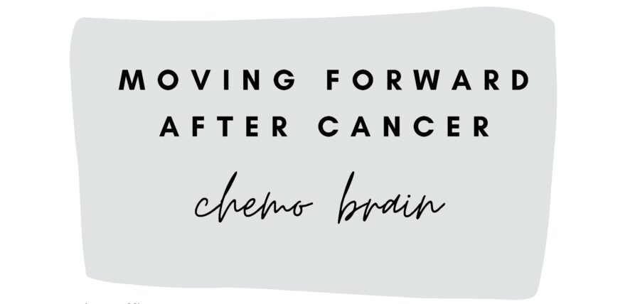 Moving Forward: 11. Dealing with 'Chemobrain'