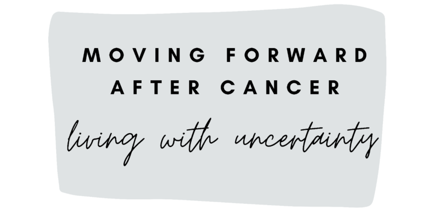 Moving Forward: 7. Living With Uncertainty after Cancer